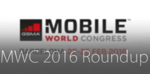 MWC 2016 Roundup